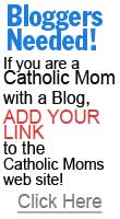 If you are a Catholic Mom with a Blog add your link to the Catholic Moms web site!